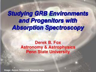 Studying GRB Environments and Progenitors with Absorption Spectroscopy