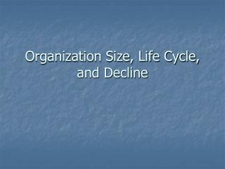 Organization Size, Life Cycle, and Decline