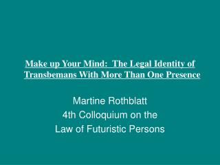 Make up Your Mind:  The Legal Identity of Transbemans With More Than One Presence
