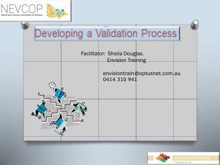 Facilitator:  Sheila Douglas.                    Envision Training   envisiontrain@optusnet.au