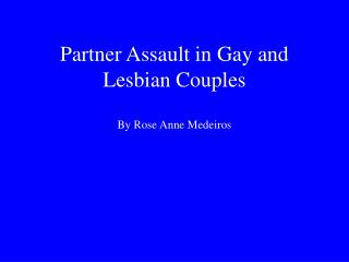Partner Assault in Gay and Lesbian Couples  By Rose Anne Medeiros