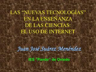 """LAS """"NUEVAS TECNOLOGÍAS""""  EN LA ENSEÑANZA  DE LAS CIENCIAS:  EL USO DE INTERNET"""