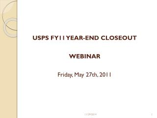 USPS FY11 YEAR-END CLOSEOUT  WEBINAR Friday, May 27th, 2011