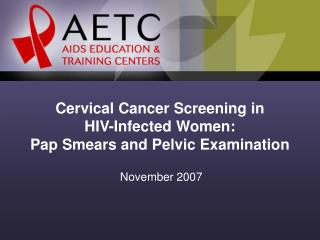 Cervical Cancer Screening in  HIV-Infected Women:  Pap Smears and Pelvic Examination