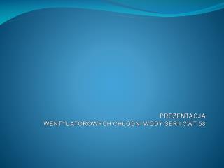PREZENTACJA  WENTYLATOROWYCH CHLODNI WODY SERII CWT 58