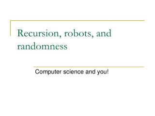 Recursion, robots, and randomness