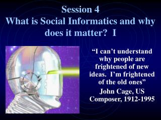 Session 4 What is Social Informatics and why does it matter?  I