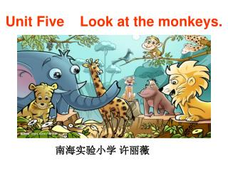 Unit Five    Look at the monkeys.