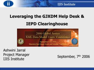 Leveraging the GJXDM Help Desk &  IEPD Clearinghouse