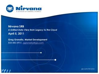 Nirvana  SRB A Unified Data View from Legacy to the Cloud April 5, 2011