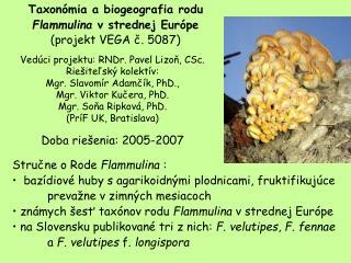 Taxonómia a biogeografia rodu  Flammulina  v strednej Európe (projekt VEGA č. 5087)
