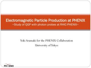 Electromagnetic Particle Production at PHENIX ~Study of QGP with photon probes at RHIC-PHENIX~