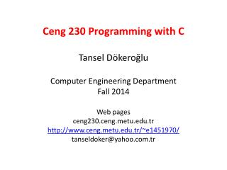 Ceng  230  Programming with  C Tansel  Dökeroğlu Computer Engineering Department Fall  2014