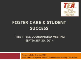 Foster Care & Student Success   Title I – ESC Coordinated Meeting  September 30, 2014