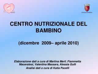 CENTRO NUTRIZIONALE DEL BAMBINO (dicembre  2009– aprile 2010)