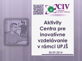 Aktivity  Centra pre inovatívne vzdelávanie v  rámci UPJŠ