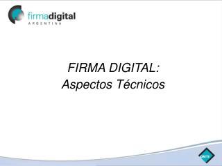 FIRMA DIGITAL: Aspectos Técnicos