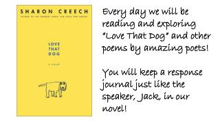 "Every day we will be reading and exploring ""Love That Dog"" and other poems by amazing poets!"