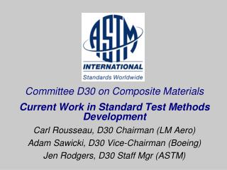 Committee D30 on Composite Materials Current Work in Standard Test Methods Development