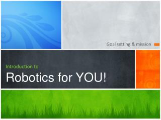 Introduction to Robotics for YOU!
