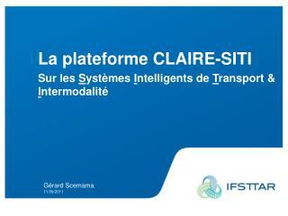 La plateforme CLAIRE-SITI Sur les  S ystèmes  I ntelligents de  T ransport &  I ntermodalité