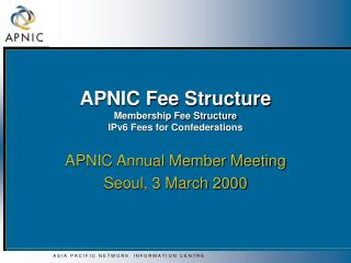 APNIC Fee Structure Membership Fee Structure IPv6 Fees for Confederations