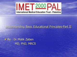 Understanding Basic Educational Principles-Part II By : Dr Malik Zaben            MD, PhD, MRCS