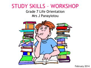 STUDY SKILLS – WORKSHOP Grade 7 Life Orientation Mrs J Panayiotou