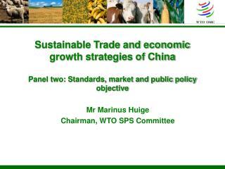 Mr Marinus Huige Chairman, WTO SPS Committee
