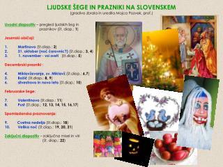 LJUDSKE ŠEGE IN PRAZNIKI NA SLOVENSKEM (gradivo zbrala in uredila Mojca Pozvek, prof.)