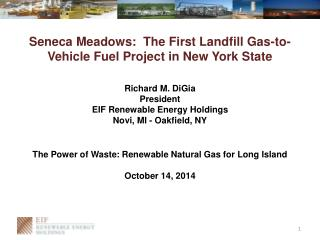 Seneca Meadows:  The First Landfill Gas-to-Vehicle Fuel Project in New York State Richard M. DiGia