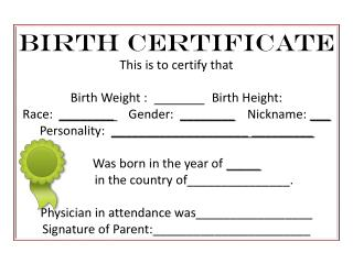 BIRTH CERTIFICATE This is to certify that Birth Weight :   	Birth Height: