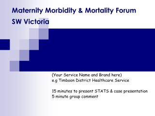 Maternity Morbidity & Mortality Forum  SW Victoria