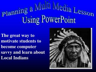 The great way to motivate students to become computer savvy and learn about Local Indians