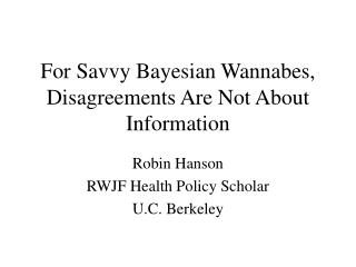 For Savvy Bayesian Wannabes, Disagreements Are Not About Information