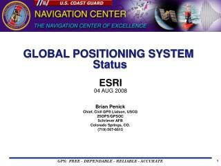 Brian Penick Chief, Civil GPS Liaison, USCG 2SOPS/GPSOC Schriever AFB  Colorado Springs, CO.