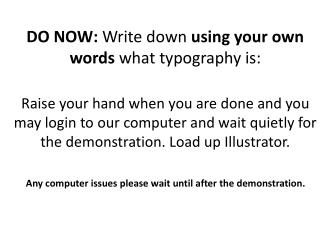 DO NOW:  Write down  using your own words what  typography is: