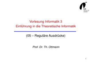 Vorlesung Informatik 3 Einführung in die Theoretische Informatik (05 – Reguläre Ausdrücke)