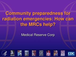 Community preparedness for radiation emergencies: How can the MRCs help?