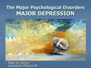 The Major Psychological Disorders MAJOR DEPRESSION