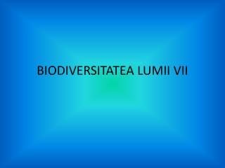BIODIVERSITATEA LUMII VII