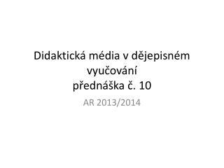 Didaktická média v dějepisném vyučování přednáška č .  10