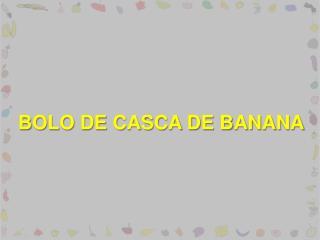 BOLO DE CASCA DE BANANA