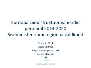 Euroopa Liidu struktuurivahendid perioodil 2014-2020 Siseministeeriumi regionaalvaldkond