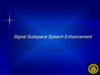 Signal Subspace Speech Enhancement