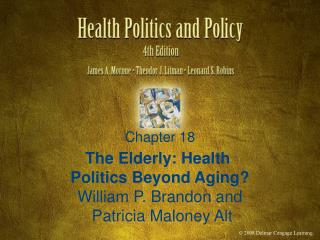 The Elderly: Health  Politics Beyond Aging William P. Brandon and  Patricia Maloney Alt