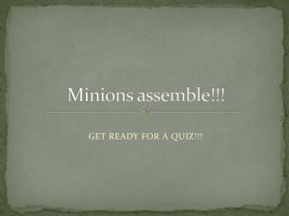 Minions assemble!!!