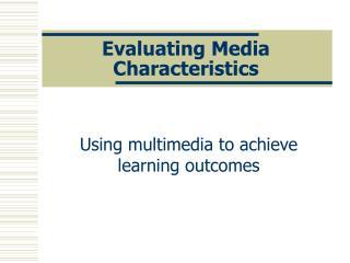 Evaluating Media Characteristics