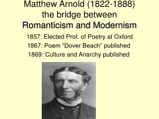 Matthew Arnold (1822-1888) the bridge between  Romanticism and Modernism