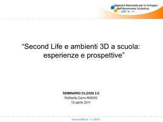 """""""Second Life e ambienti 3D a scuola: esperienze e prospettive"""" SEMINARIO CL@SSI 2.0"""